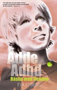 Adde Adhd : bästis med fienden - Eva Edberg pdf epub
