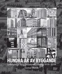 Hundra år av byggande. Linköpings byggmästareförening 1919-2019