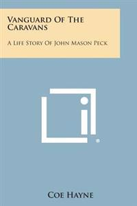 Vanguard of the Caravans: A Life Story of John Mason Peck