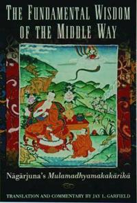 The Fundamental Wisdom of the Middle Way: N=ag=arjuna's M=ulamadhyamakak=arik=a