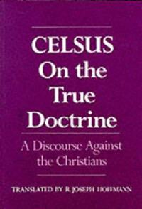 Celsus, on the True Doctrine