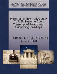 Moynihan V. New York Cent R Co U.S. Supreme Court Transcript of Record with Supporting Pleadings
