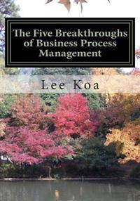 The Five Breakthroughs of Business Process Management: One Standard, One Table, One Database, One Process System, One Management System