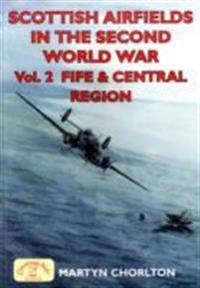 Scottish Airfields in the Second World War. Volume 2: Volume 2: Fife and Central Region