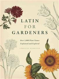 Latin for Gardeners: Over 3,000 Plant Names Explained and Explored
