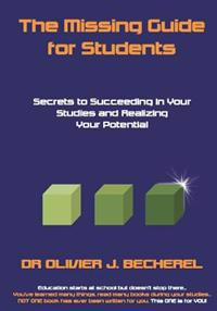 The Missing Guide for Students: Secrets to Succeeding in Your Studies and Realizing Your Potential