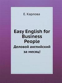 Easy English for Business People Delovoj Anglijskij Za Mesyats!