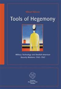 Tools of hegemony : military technology and Swedish-American Security Relations 1945-1962