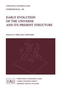 Early Evolution of the Universe and Its Present Structure