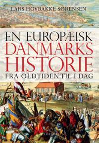 En europæisk danmarkshistorie - fra oldtiden til i dag