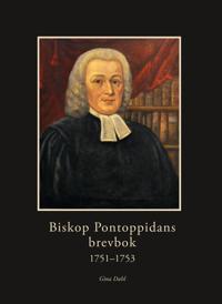 Biskop Pontoppidans brevbok 1751-1753 - Gina Dahl | Ridgeroadrun.org