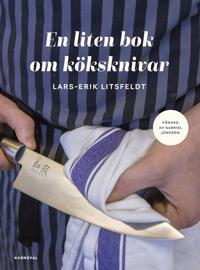 En liten bok om köksknivar - Lars-Erik Litsfeldt, Gabriel Jonsson | Laserbodysculptingpittsburgh.com