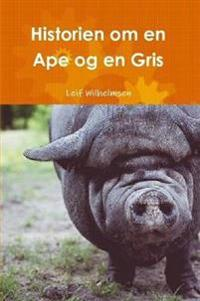 Historien om en Ape og en Gris - Leif Wilhelmsen | Inprintwriters.org