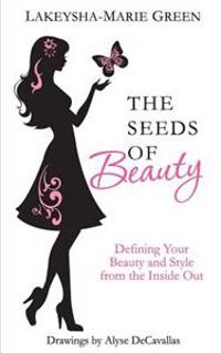 The Seeds of Beauty: Defining Your Beauty and Style from the Inside Out