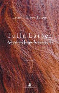 Tulla Larsen = Mathilde Munch - Lene Therese Teigen   Inprintwriters.org