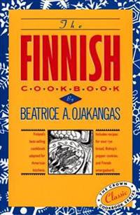 The Finnish Cookbook: Finland's Best-Selling Cookbook Adapted for American Kitchens Includes Recipes for Sour Rye Bread, Bishop's Pepper Coo