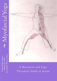 Myofascial Yoga: A Movement and Yoga Therapists Guide to Asana