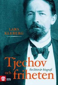 Tjechov och friheten : en litterär biografi