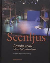 Scenljus : porträtt av sex Stockholmsteatrar