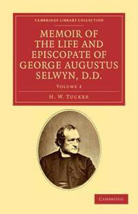 Memoir of the Life and Episcopate of George Augustus Selwyn, D.D. 2 Volume Set Memoir of the Life and Episcopate of George Augustus Selwyn, D.D.