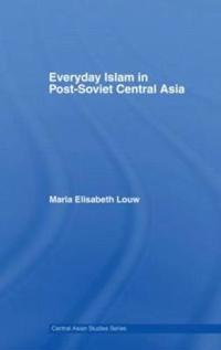 Everyday Islam in Post-Soviet Central Asia