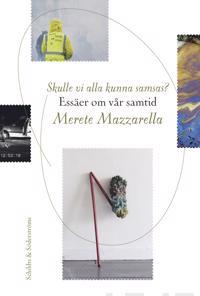 Skulle vi alla kunna samsas? : essäer om vår samtid - Merete Mazzarella | Laserbodysculptingpittsburgh.com