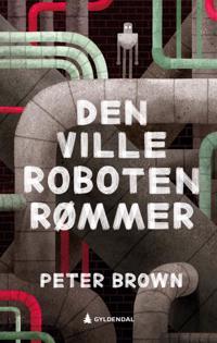 Den ville roboten rømmer - Peter Brown | Inprintwriters.org