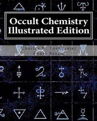 Occult Chemistry Illustrated Edition: Clairvoyant Observations on the Chemical Elements