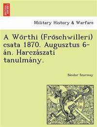 A Wo Rthi (Fro Schwilleri) Csata 1870. Augusztus 6-A N. Harcza Szati Tanulma NY.