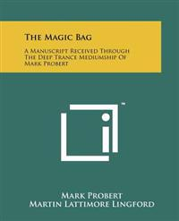 The Magic Bag: A Manuscript Received Through the Deep Trance Mediumship of Mark Probert