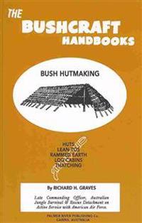 The Bushcraft Handbooks - Bush Hutmaking