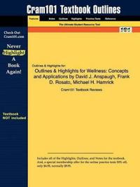 Outlines & Highlights for Wellness: Concepts and Applications