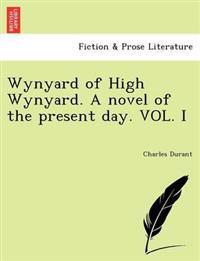 Wynyard of High Wynyard. a Novel of the Present Day. Vol. I