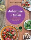 Aubergine og tahini; hverdagsmat fra Tyrkia, Midtøsten og bortenfor