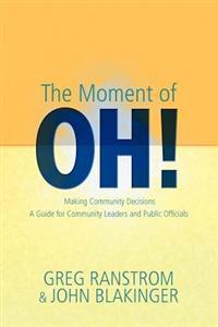 The Moment of Oh!: Making Community Decisions, a Guide for Community Leaders and Public Officials