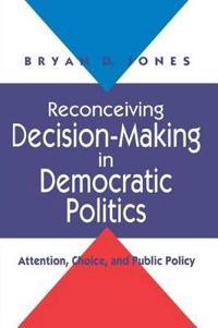Reconceiving Decision-Making in Democratic Politics