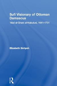 Sufi Visionary of Ottoman Damascus