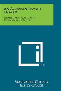 An Achaean League Hoard: Numismatic Notes and Monographs, No. 74