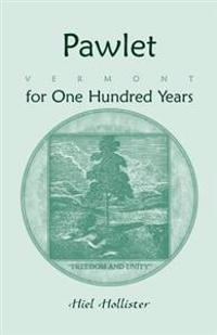 Pawlet, Vermont for One Hundred Years
