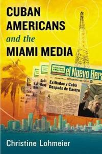 Cuban Americans and the Miami Media