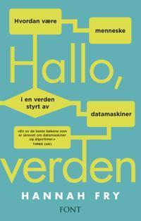 Hallo, verden; hvordan være menneske i en verden styrt av datamaskiner - Hannah Fry pdf epub