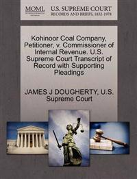 Kohinoor Coal Company, Petitioner, V. Commissioner of Internal Revenue. U.S. Supreme Court Transcript of Record with Supporting Pleadings