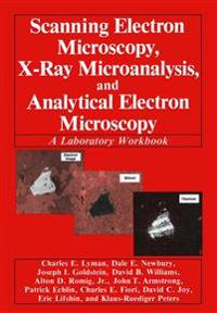 Scanning Electron Microscopy, X-Ray Microanalysis, and Analytical Electron Microscopy