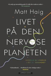 Livet på den nervøse planeten; hvordan bli lykkelig i det 21. århundret