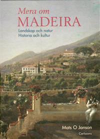 Mera om Madeira : landskap och natur : historia och kultur
