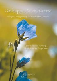 Om hoppet är en blomma : 7 sånger i arrangemang för blandad kör a capella - Kristina S. Furberg, Katarina Torgersson pdf epub