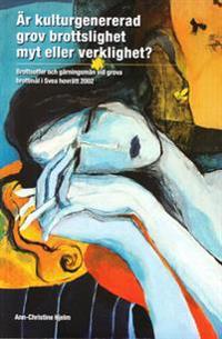 Är kulturgenererad grov brottslighet myt eller verklighet? : brottsoffer och gärningsmän vid grova brottmål i Svea hovrätt 2002