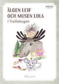 Älgen Leif och musen Lola i Trollskogen - Marcus Lind, Yvonne Karlsson pdf epub