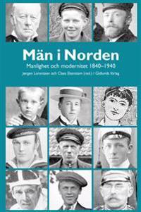 Män i Norden : manlighet och modernitet 1840-1940