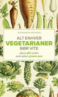 Alt enhver vegetarianer bør vite